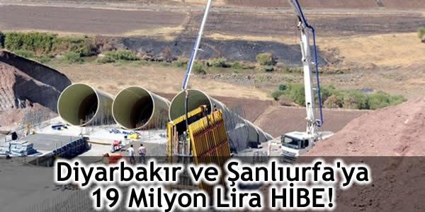 Diyarbakır ve Şanlıurfa'ya 19 Milyon Lira HİBE!