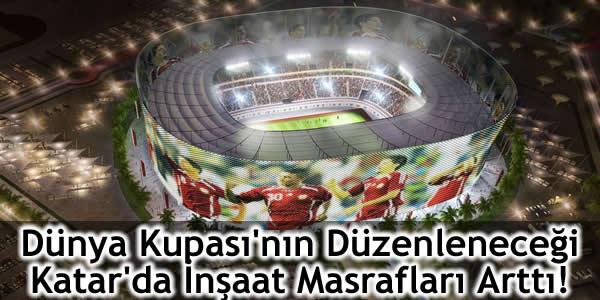 Dünya Kupası'nın Düzenleneceği Katar'da İnşaat Masrafları Arttı!