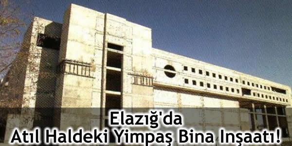 Elazığ'da Atıl Haldeki Yimpaş Bina Inşaatı!