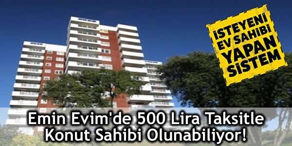 Emin Evim'de 500 Lira Taksitle Konut Sahibi Olunabiliyor!