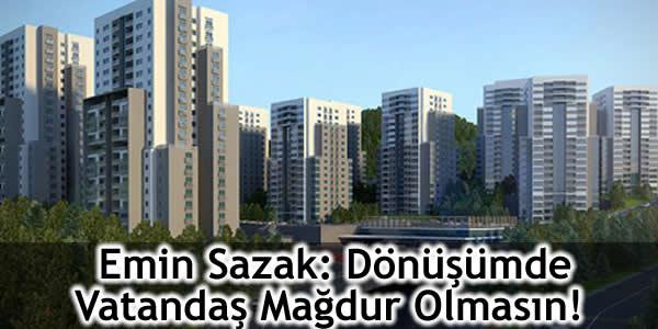 Emin Sazak: Dönüşümde Vatandaş Mağdur Olmasın!