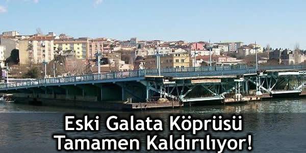 Eski Galata Köprüsü Tamamen Kaldırılıyor!