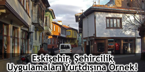 Eskişehir, Şehircilik Uygulamaları Yurtdışına Örnek!