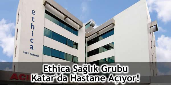 Ethica Sağlık Grubu Katar'da Hastane Açıyor!