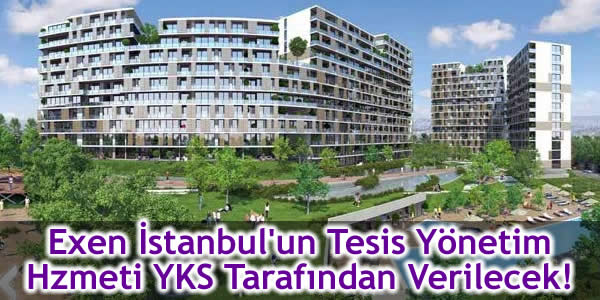 Exen İstanbul'un Tesis Yönetim Hizmeti YKS Tarafından Verilecek!