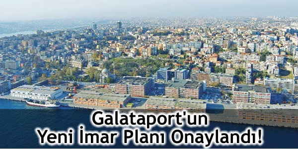 Galataport'un Yeni İmar Planı Onaylandı!