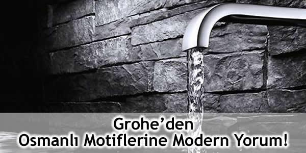 Grohe'den Osmanlı Motiflerine Modern Yorum!