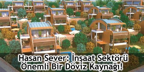 Hasan Sever: İnşaat Sektörü Önemli Bir Döviz Kaynağı!