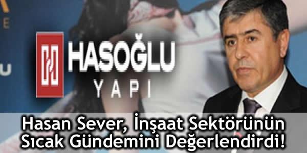 Hasan Sever, İnşaat Sektörünün Sıcak Gündemini Değerlendirdi!