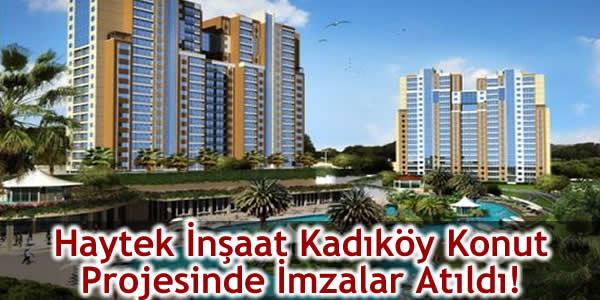 Haytek İnşaat Kadıköy Konut Projesinde İmzalar Atıldı!