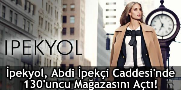 İpekyol, Abdi İpekçi Caddesi'nde 130'uncu Mağazasını Açtı!
