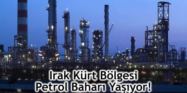 Irak Kürt Bölgesi Petrol Baharı Yaşıyor!