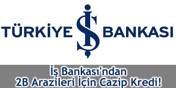 İş Bankası'ndan 2B Arazileri İçin Cazip Kredi!