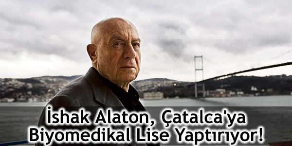 İshak Alaton, Çatalca'ya Biyomedikal Lise Yaptırıyor!