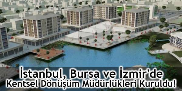 İstanbul, Bursa ve İzmir'de Kentsel Dönüşüm Müdürlükleri Kuruldu!