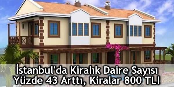 İstanbul'da Kiralık Daire Sayısı Yüzde 43 Arttı, Kiralar 800 TL!