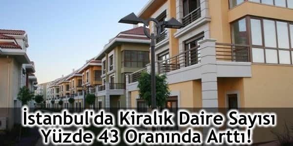 İstanbul'da Kiralık Daire Sayısı Yüzde 43 Oranında Arttı!