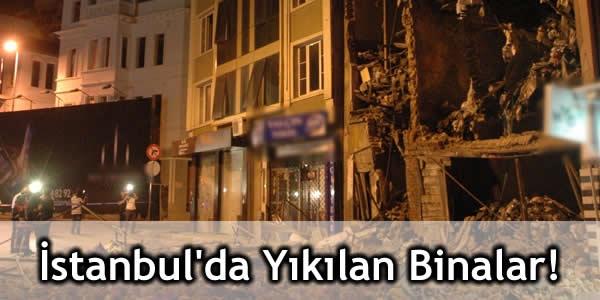 İstanbul'da Yıkılan Binalar!