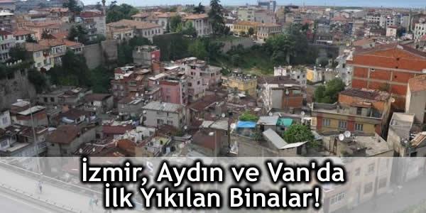 İzmir, Aydın ve Van'da İlk Yıkılan Binalar!