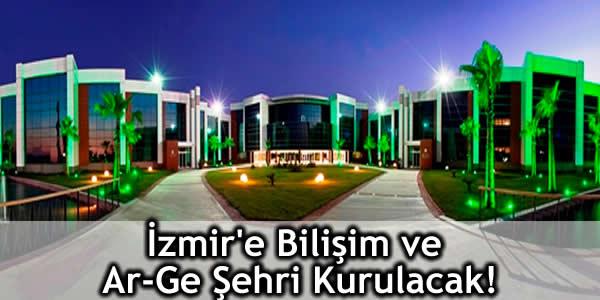 İzmir'e Bilişim ve Ar-Ge Şehri Kurulacak!