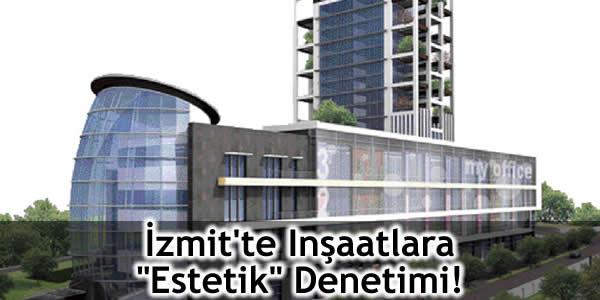 """İzmit'te Inşaatlara """"Estetik"""" Denetimi!"""