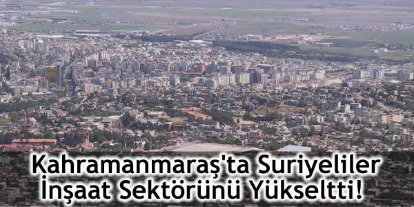 Kahramanmaraş'ta Suriyeliler İnşaat Sektörünü Yükseltti!