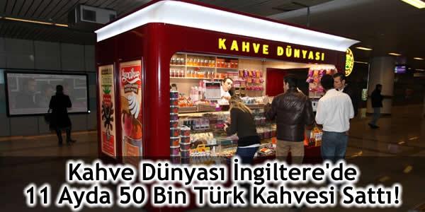 Kahve Dünyası İngiltere'de 11 Ayda 50 Bin Türk Kahvesi Sattı!