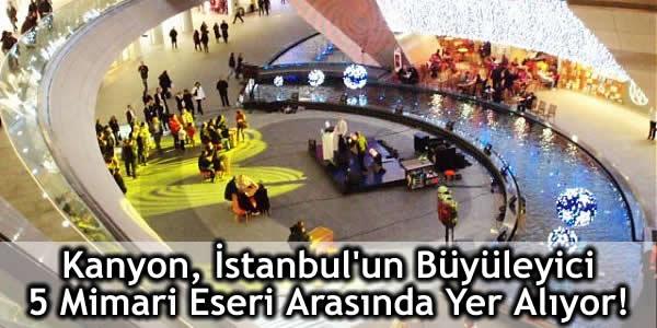 Kanyon İstanbul'un Büyüleyici 5 Mimari Eseri Arasında!