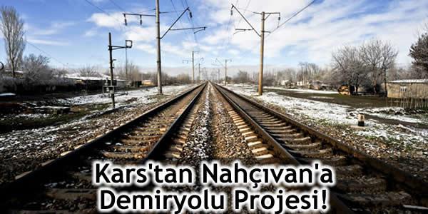 Kars'tan Nahçıvan'a Demiryolu Projesi!