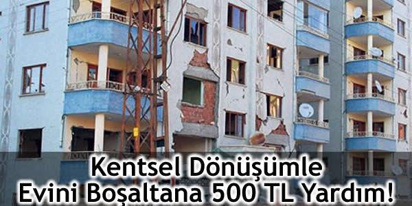 Kentsel Dönüşümle Evini Boşaltana 500 TL Yardım!