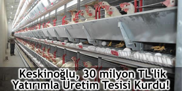 Keskinoğlu, 30 milyon TL'lik Yatırımla Üretim Tesisi Kurdu!