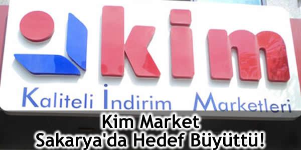 Kim Market Sakarya'da Hedef Büyüttü!