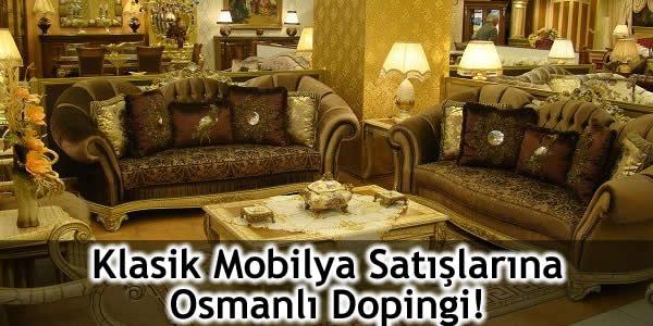 Klasik Mobilya Satışlarına Osmanlı Dopingi!