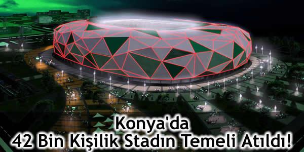 Konya'da 42 Bin Kişilik Stadın Temeli Atıldı!