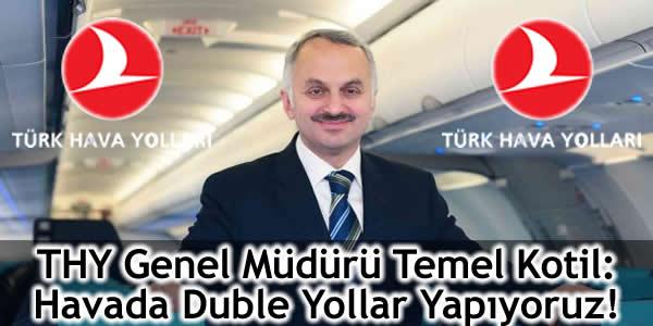 Kotil: Havada Duble Yollar Yapıyoruz!