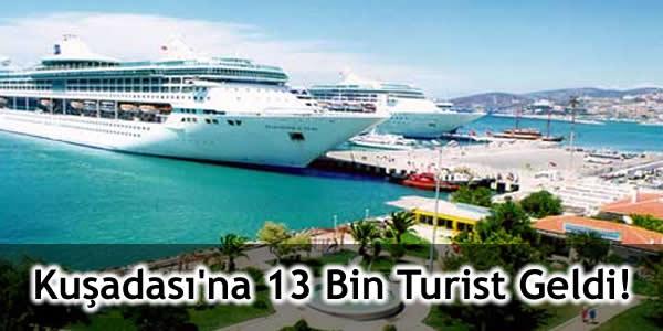 Kuşadası'na 13 Bin Turist Geldi!