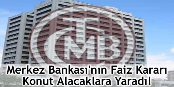 Merkez Bankası'nın Faiz Kararı Konut Alacaklara Yaradı!
