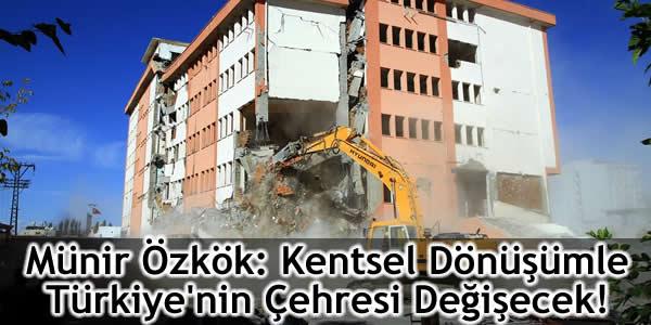 Münir Özkök: Kentsel Dönüşümle Türkiye'nin Çehresi Değişecek!