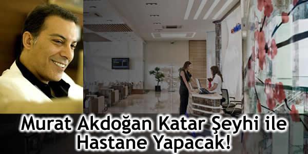 Murat Akdoğan Katar Şeyhi ile Hastane Yapacak!