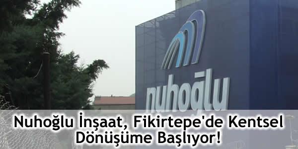 Nuhoğlu İnşaat, Fikirtepe'de Kentsel Dönüşüme Başlıyor!