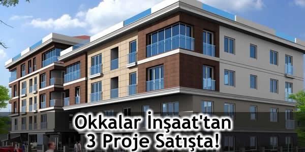 Okkalar İnşaat'tan 3 Proje Satışta!