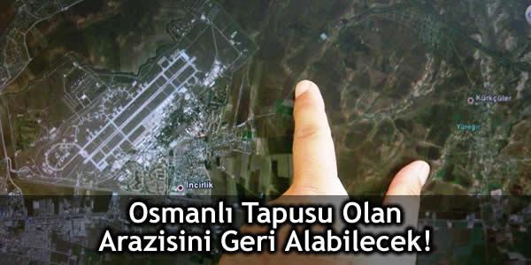 Osmanlı Tapusu Olan Arazisini Geri Alabilecek!