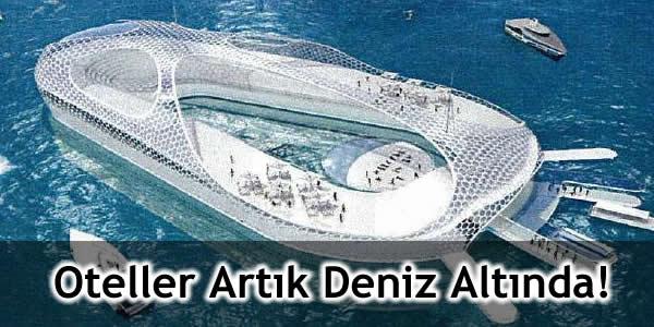 Oteller Artık Deniz Altında!