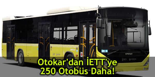 Otokar'dan İETT'ye 250 Otobüs Daha!