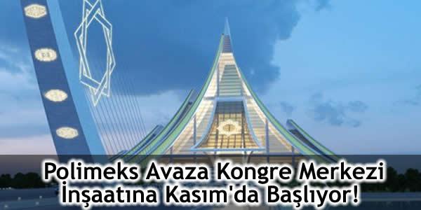 Polimeks Avaza Kongre Merkezi İnşaatına Kasım'da Başlıyor!