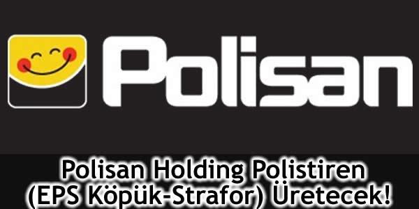 Polisan Holding Polistiren (EPS Köpük-Strafor) Üretecek!
