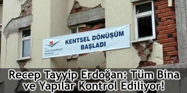 Recep Tayyip Erdoğan: Tüm Bina ve Yapılar Kontrol Ediliyor!
