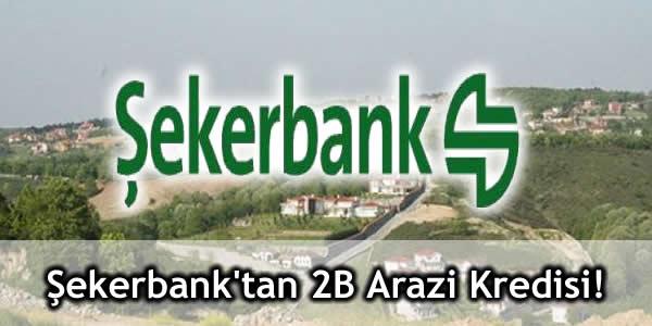 Şekerbank'tan 2B Arazi Kredisi!