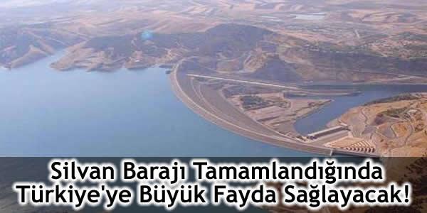 Silvan Barajı Tamamlandığında Türkiye'ye Büyük Fayda Sağlayacak!