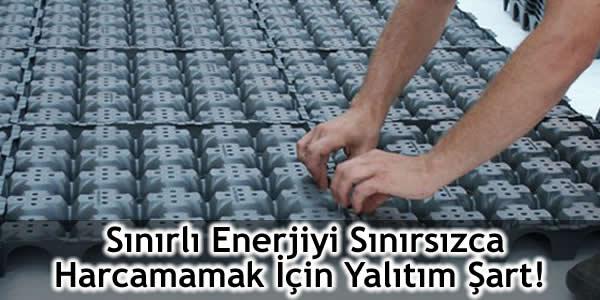 Sınırlı Enerjiyi Sınırsızca Harcamamak İçin Yalıtım Şart!